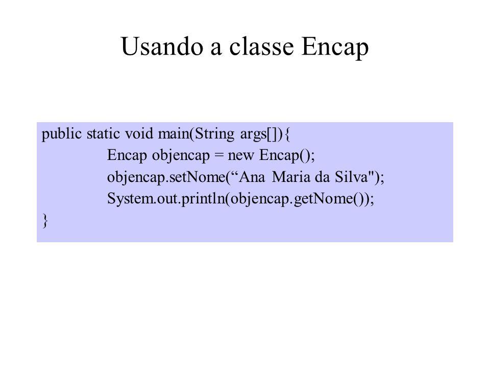 Usando a classe Encap public static void main(String args[]){